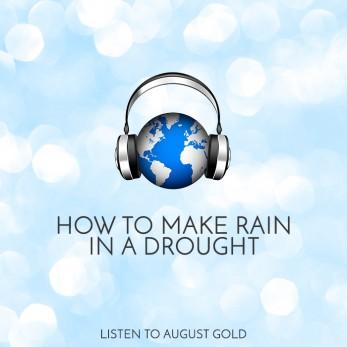AugustGold_Listen_HowToMakeRainInADrought