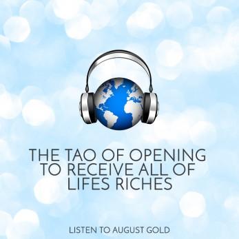 AugustGold_Listen_TheTaoofOPENINGTORECEIVEAllOfLifesRiches